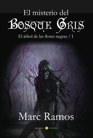 EL ARBOL DE LAS FLORES NEGRAS I: EL MISTERIO DEL BOSQUE GRIS