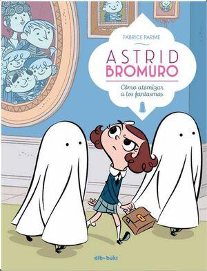 ASTRID BROMURO #02. COMO ATOMIZAR A LOS FANTASMAS