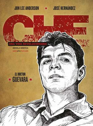 CHE: UNA VIDA REVOLUCIONARIA II. EL DOCTOR GUEVARA