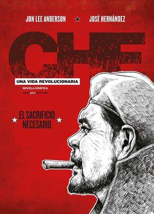 CHE: UNA VIDA REVOLUCIONARIA III. EL SACRIFICIO NECESARIO