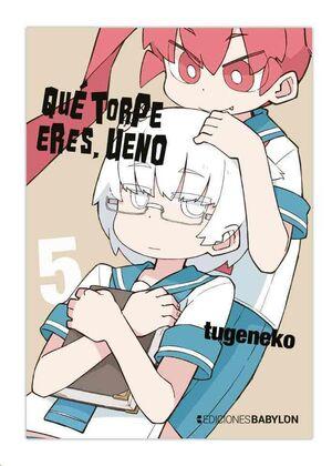 QUE TORPE ERES, UENO #05