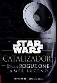 STAR WARS ROGUE ONE: CATALIZADOR