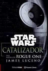 STAR WARS ROGUE ONE: CATALIZADOR