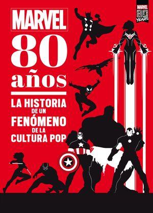 MARVEL  80 AÑOS. LA HISTORIA DE UN FENOMENO DE LA CULTURA POP