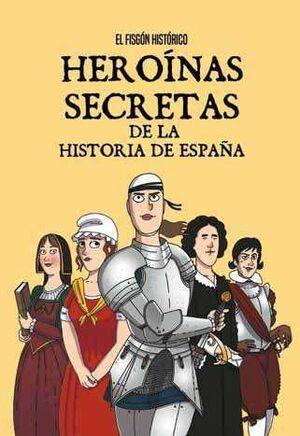 HEROINAS SECRETAS DE LA HISTORIA DE ESPAÑA