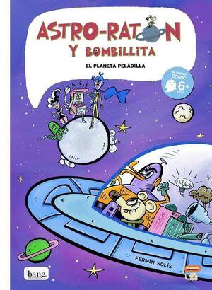 ASTRO RATON Y BOMBILLITA #04. EL PLANETA PELADILLA