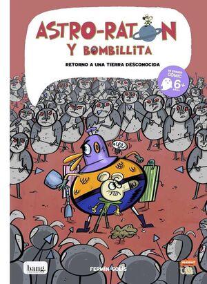 ASTRO RATON Y BOMBILLITA #05. RETORNO A UNA TIERRA DESCONOCIDA
