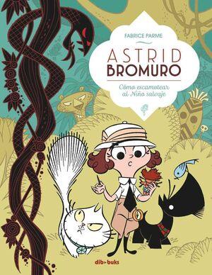 ASTRID BROMURO #03. COMO ESCAMOTEAR AL NIÑO SALVAJE