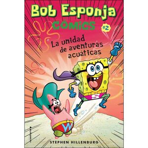 BOB ESPONJA #02. LA UNIDAD DE AVENTURAS ACUATICAS (COMIC)