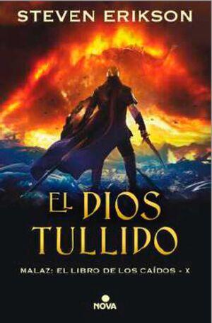 MALAZ: EL LIBRO DE LOS CAIDOS #10: EL DIOS TULLIDO (CARTONE)