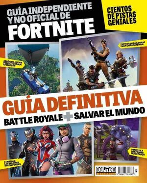 FORTNITE. GUIA DEFINITIVA DE BATTLE ROYALE + SALVAR EL MUNDO
