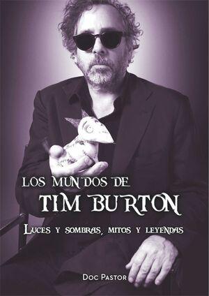 LOS MUNDOS DE TIM BURTON. LUCES Y SOMBRAS MITOS Y LEYENDAS