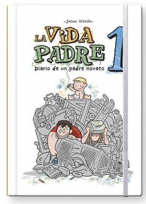 LA VIDA PADRE #01. DIARIO DE UN PADRE NOVATO