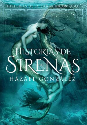 HISTORIAS DE LA TIERRA INCONTABLE: HISTORIAS DE SIRENAS