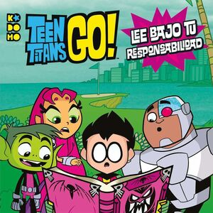 TEEN TITANS GO!: LEE BAJO TU RESPONSABILIAD