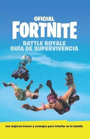 FORTNITE. OFICIAL FORTNITE BATTLE ROYALE: GUIA DE SUPERVIVENCIA