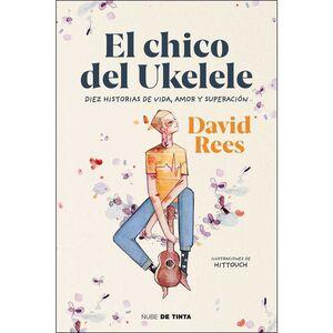 EL CHICO DEL UKELELE. DIEZ HISTORIAS DE VIDA, AMOR Y SUPERACION