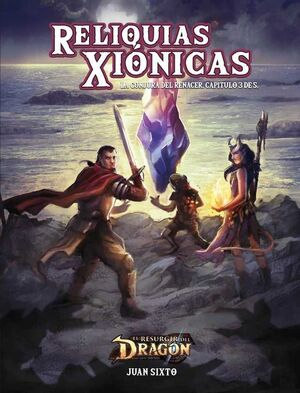 EL RESURGIR DEL DRAGON JDR: LA CONJURA DEL RENACER 3. RELIQUIAS XIONICAS