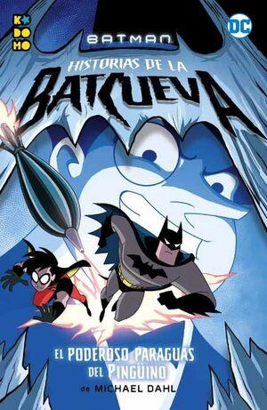 BATMAN: HISTORIAS DE LA BATCUEVA #04. EL PODEROSO PARAGUAS DEL PINGÜINO