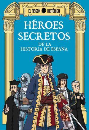 HEROES SECRETOS DE LA HISTORIA DE ESPAÑA