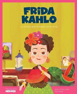 FRIDA KAHLO: LA ARTISTA QUE PINTABA CON EL ALMA