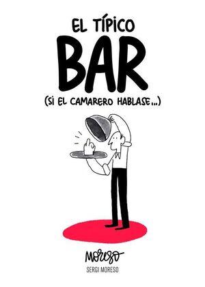 EL TIPICO BAR. SI EL CAMARERO HABLASE...