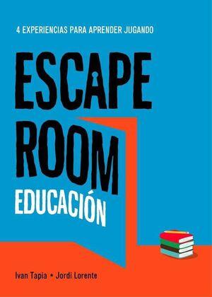 ESCAPE ROOM. EDUCACION: 4 EXPERIENCIAS PARA APRENDER JUGANDO
