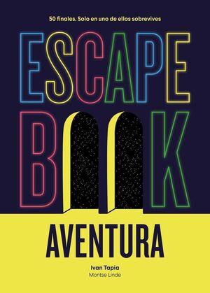 ESCAPE BOOK AVENTURA. 50 FINALES: SOLO EN UNO DE ELLOS SOBREVIVES