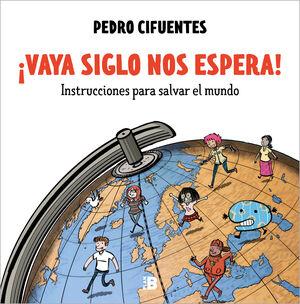 VAYA SIGLO NOS ESPERA! INSTRUCCIONES PARA SALVAR EL MUNDO