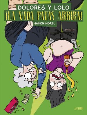 DOLORES Y LOLO #03. ¡LA VIDA PATAS ARRIBA!