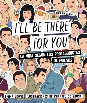 I'LL BE THERE FOR YOU. GUIA NO OFICIAL