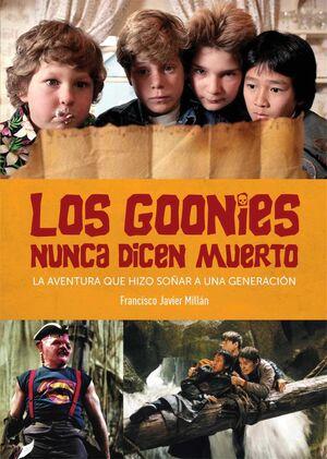 LOS GOONIES NUNCA DICEN MUERTO. LA AVENTURA QUE HIZO SOÑAR A UNA GENERACIO.