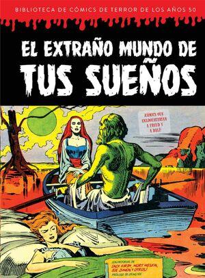 EL EXTRAÑO MUNDO DE TUS SUEÑOS: BIBLIOTECA DE COMICS DE TERROR DE LOS AÑOS 50