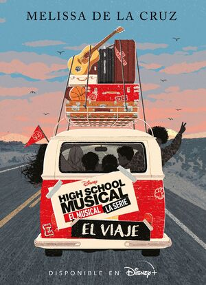 HIGH SCHOOL MUSICAL. EL MUSICAL - LA SERIE - EL VIAJE