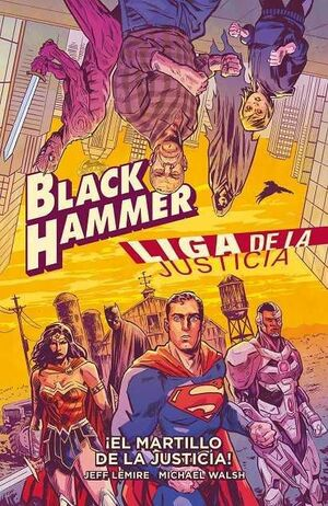 BLACK HAMMER / LIGA DE LA JUSTICIA ¡EL MARTILLO DE LA JUSTICIA!