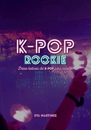 K-POP ROOKIE. BREVE HISTORIA DEL K-POP PARA NOVATOS