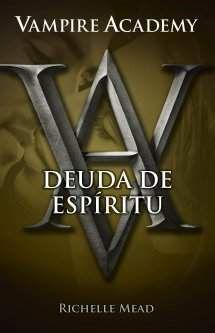 VAMPIRE ACADEMY #5 DEUDA DE ESPIRITU