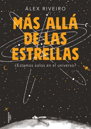 MAS ALLA DE LAS ESTRELLAS. ESTAMOS SOLOS EN EL UNIVERSO?