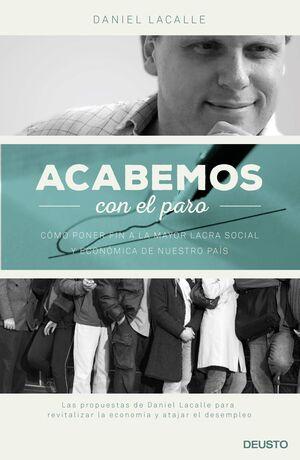 ACABEMOS CON EL PARO!: COMO PONER FIN A LA MAYOR LACRA SOCIAL Y ECONOMICA