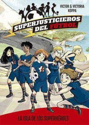 SUPERJUSTICIEROS DEL FUTBOL #01. LA ISLA DE LOS SUPERHEROES