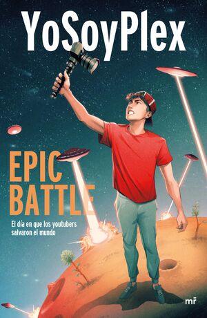 EPIC BATTLE. EL DIA QUE LOS YOUTUBERS SALVARON EL MUNDO