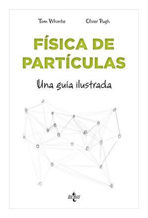 FISICA DE PARTICULAS. UNA GUIA ILUSTRADA