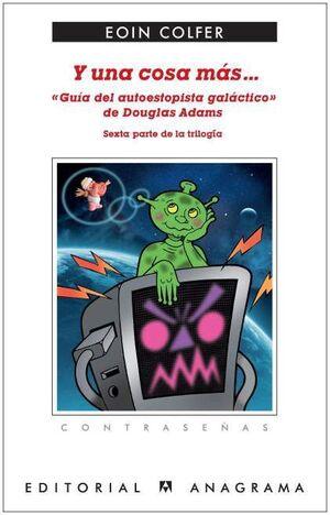 Y UNA COSA MAS. GUIA DEL AUTOESTOPISTA GALACTICO DE DOUGLAS ADAMS
