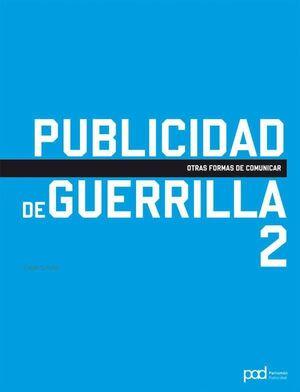 PUBLICIDAD DE GUERRILLA 2: OTRAS FORMAS DE COMUNICAR