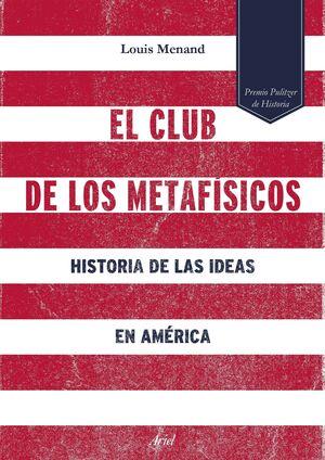 EL CLUB DE LOS METAFISICOS: HISTORIA DE LAS IDEAS EN AMERICA