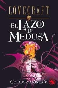 LOVECRAFT #19: EL LAZO DE MEDUSA. COLABORACIONES V