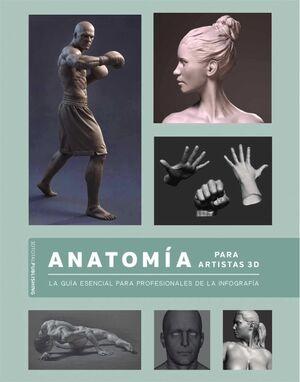 ANATOMIA PARA ARTISTAS 3D. GUIA ESENCIAL PARA PROFESIONALES DE INFOGRAFIA