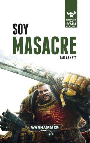 WARHAMMER 40000: EL DESPERTAR DE LA BESTIA #01. SOY MASACRE