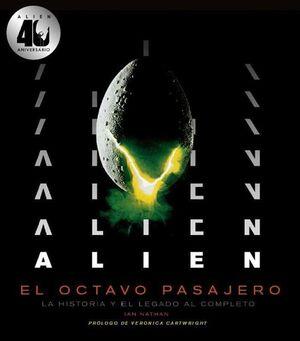 ALIEN: EL OCTAVO PASAJERO. LA HISTORIA Y EL LEGADO AL COMPLETO (40 ANIV.)