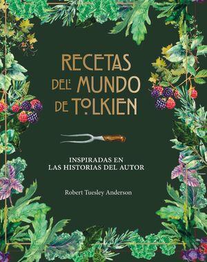 RECETAS DEL MUNDO DE TOLKIEN. INSPIRADAS EN LAS HISTORIAS DEL AUTOR
